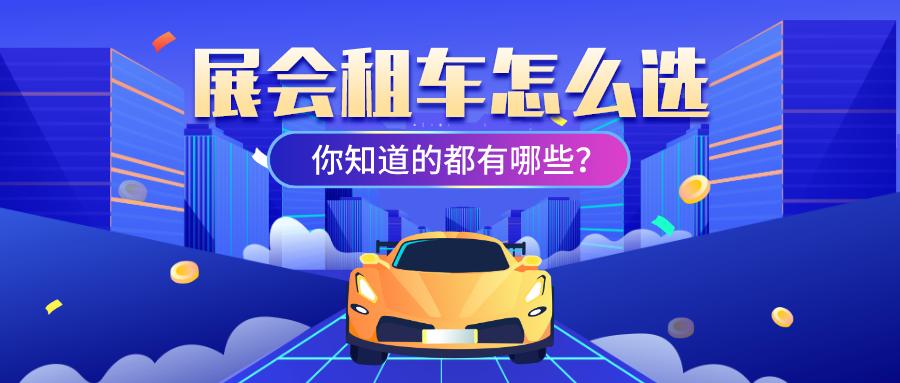 展会租车应该选择什么车型更合适?注意这几点租车更方便!